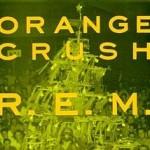 R.E.M._-_Orange_Crush - Courtesy Wikipedia
